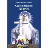 Grabim triumful Mariei - Doina Hasnes-Ciurdariu, editura Pre-text