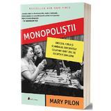 Monopolistii - Mary Pilon, editura Act Si Politon