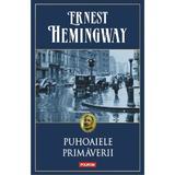 Puhoaiele Primaverii - Ernest Hemingway, editura Polirom