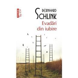 Evadari din iubire - Bernard Schlink, editura Polirom