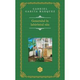 Generalul in labirintul sau (Rao Clasic) - Gabriel Garcia Marquez, editura Rao