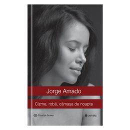 Cizme, roba, camasa de noapte - Jorge Amado, editura Univers