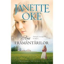 Anii framantarilor - Janette Oke, editura Casa Cartii
