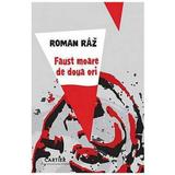 Faust Moare De Doua Ori - Roman Raz, editura Codex