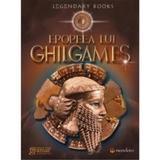 Epopeea lui Ghilgames Ed.2014, editura Gramar