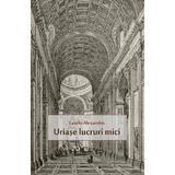 Uriase lucruri mici - Laszlo Alexandru, editura Herg Benet