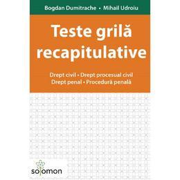 Teste grila recapitulative. Drept civil. Drept penal - Bogdan Dumitrache, Mihail Udroiu, editura Solomon