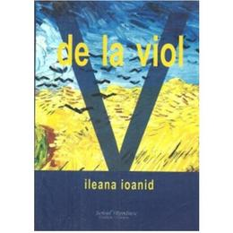 De La Viol - Ileana Ioanid, editura Scrisul Romanesc