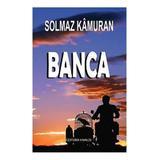 Banca - Solmaz Kamuran, editura Vivaldi