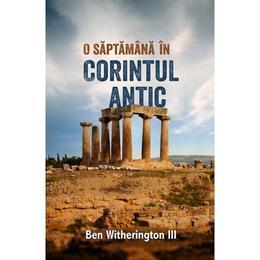 O saptamana in Corintul Antic - Ben Witherington, editura Casa Cartii