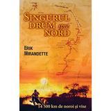Singurul drum spre nord - Erik Mirandette, editura Casa Cartii