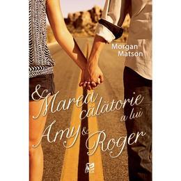 Marea calatorie a lui Amy si Roger - Morgan Matson, editura Epica