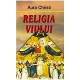 Religia Viului - Aura Christi, editura Europress