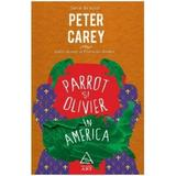 Parrot si Olivier in America - Peter Carey, editura Grupul Editorial Art