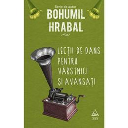 Lectii de dans pentru varstnici si avansati - Bohumil Hrabal, editura Grupul Editorial Art
