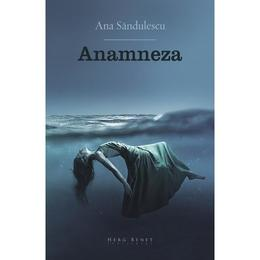 Anamneza - Ana Sandulescu, editura Herg Benet