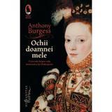 Ochii Doamnei Mele - Anthony Burgess, editura Humanitas