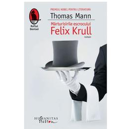 Marturisirile escrocului Felix Krull - Thomas Mann, editura Humanitas