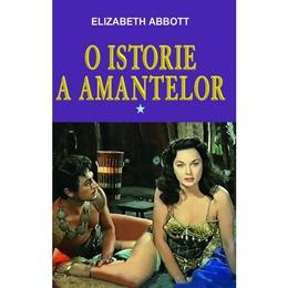 O istorie a amantelor vol.1 - Elizabeth Abbott, editura Orizonturi