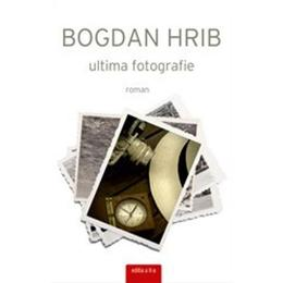 Ultima fotografie. Ed. a II-a - Bogdan Hrib, editura Tritonic