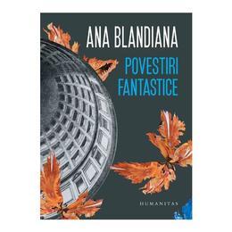 Povestiri fantastice - Ana Blandiana, editura Humanitas