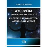 Ayurveda.Filozofie, Diagnostica,Astrologie vedica autor Ian Razdoburdin, editura Helen