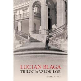 Trilogia valorilor - Lucian Blaga, editura Humanitas