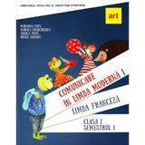 Comunicare in limba moderna 1. Limba franceza - Clasa 1 Sem.1 - Mariana Popa, editura Grupul Editorial Art