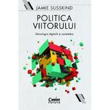 Politica viitorului - Jamie Susskind, editura Corint