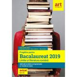 Bacalaureat 2019. Limba si literatura romana - Florin Ionita, editura Grupul Editorial Art
