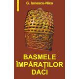 Basmele imparatilor daci - G. Ionescu-Nica, editura Saeculum