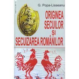 Originea secuilor si secuizarea romanilor - G. Popa-Lisseanu , editura Saeculum