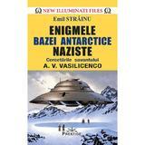 Enigmele bazei Antarctice naziste - Emil Strainu, editura Prestige