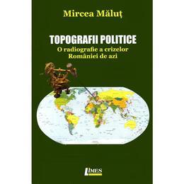 Topografii politice - Mircea Malut, editura Limes