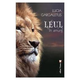 Leul in amurg - Lucia Gargaletus, editura Vremea