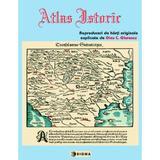 Atlas istoric - Reproduceri de harti originale, explicate de Dinu C. Giurescu, editura Sigma