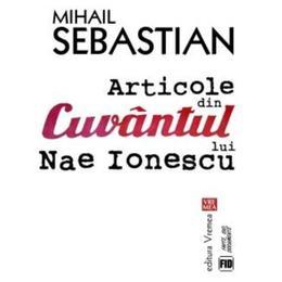 Articole din cuvantul lui Nae Ionescu - Mihail Sebastian, editura Vremea