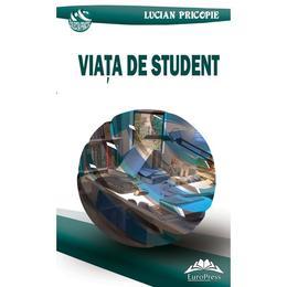 Viata de student - Lucian Pricopie, editura Europress