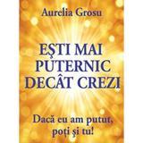 Esti mai puternic decat crezi - Aurelia Grosu, editura Self Publishing