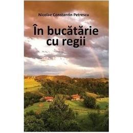 In bucatarie cu regii - Nicolae Constatin Petrescu, editura Letras