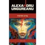 Marele prag - Alexandru Ungureanu, editura Nemira