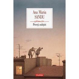 Pereti subtiri - Ana Maria Sandu, editura Polirom