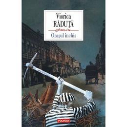 Orasul inchis - Viorica Raduta, editura Polirom