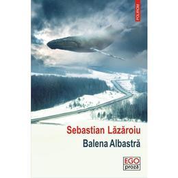 Balena Albastra - Sebastian Lazaroiu, editura Polirom