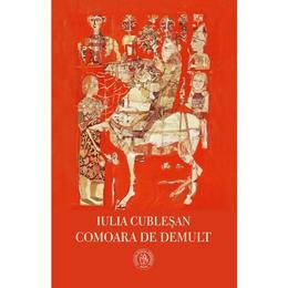 Comoara de demult - Iulia Cublesan, editura Scoala Ardeleana