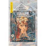 Cu titlu provizoriu - Maia Levantini, editura Compania