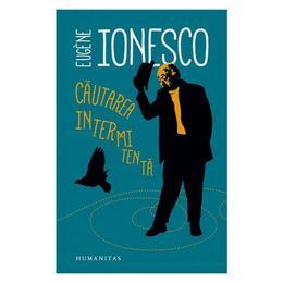 Cautarea intermitenta - Eugene Ionesco, editura Humanitas