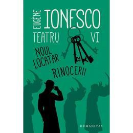 Teatru VI: Noul locatar. Rinocerii - Eugene Ionesco, editura Humanitas