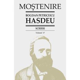 Scrieri Vol.17 - Bogdan Petriceicu Hasdeu, editura Stiinta