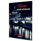 Roma. Pasiuni intunecate - Rodica Mijaiche, editura Librex Publishing